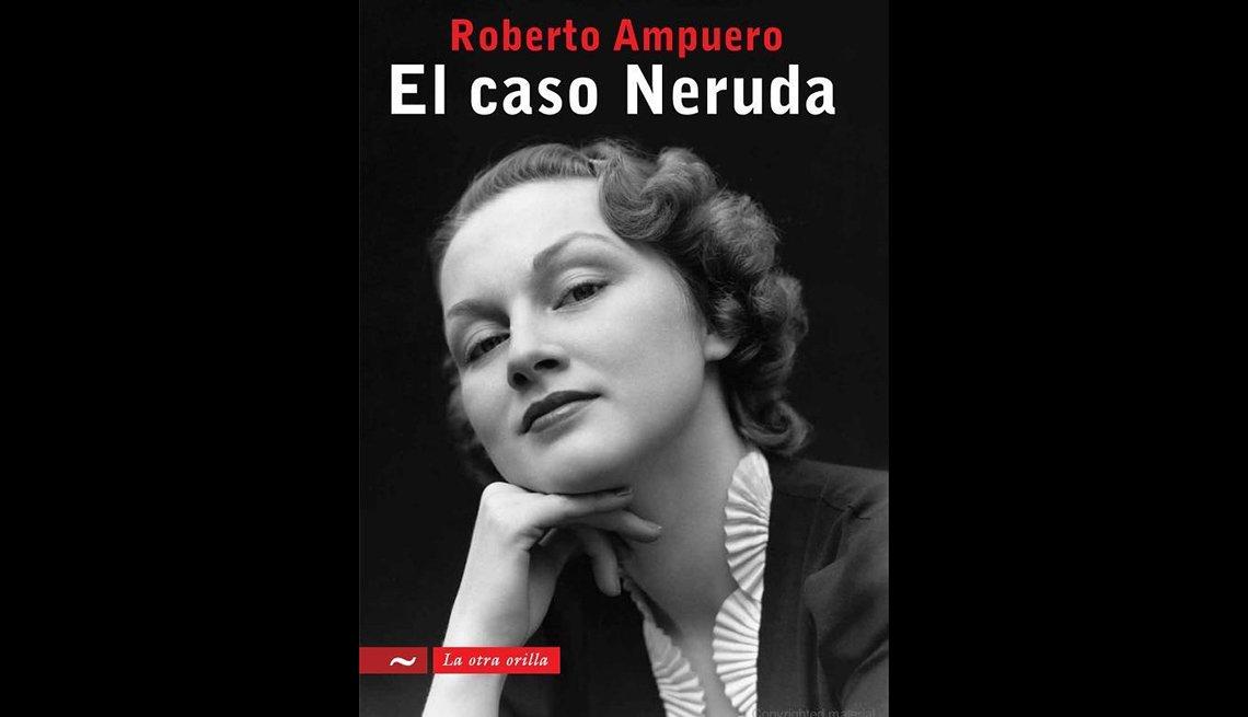 Roberto Ampuero El caso Neruda La otra orilla.
