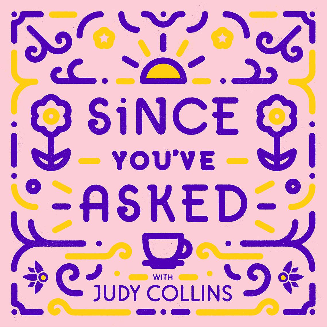 """Arte de portada para la serie de pódcasts de Judy Collins """"Since You've Asked""""."""