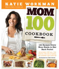 Katie Workman has put together a list of 100 recipes busy moms can use to feed a hungry family.