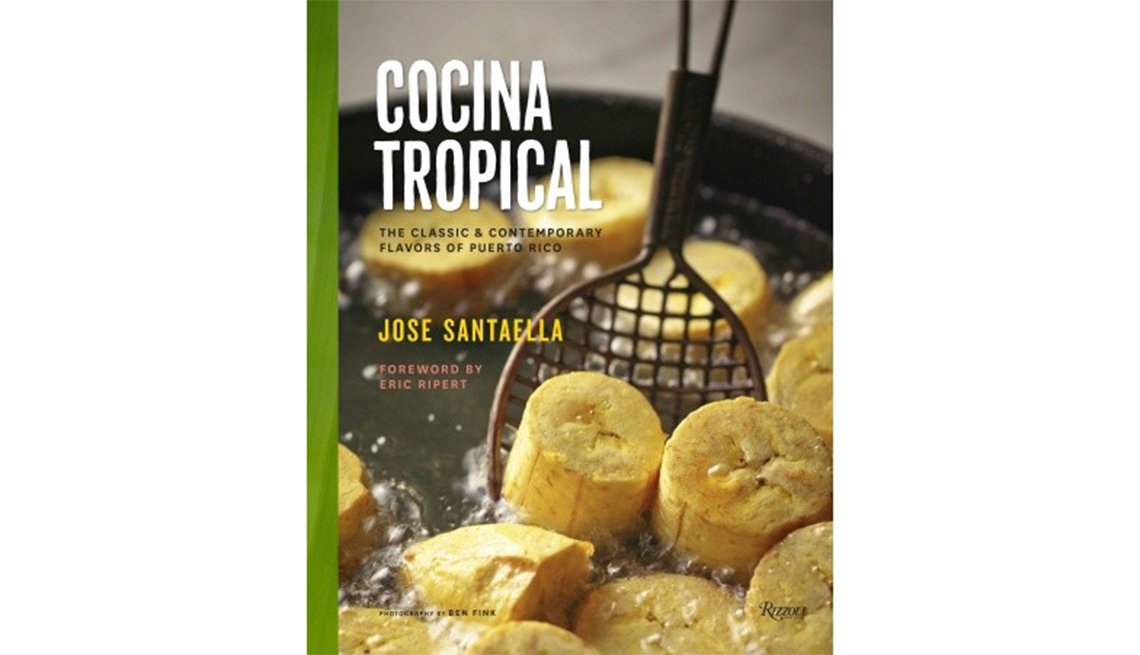 Cocina Tropical, The Classic and Contemporary Flavors of Puerto Rico