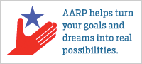 AARP helps turn your goals and dreams into real possibilities