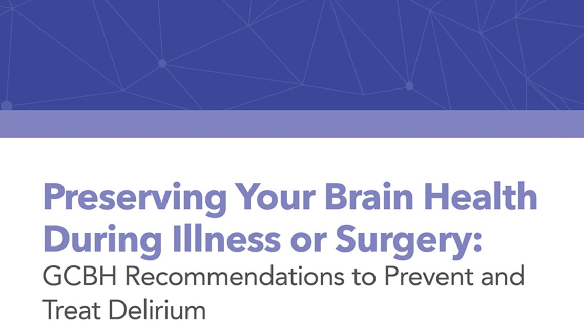 Preserving Your Brain Health During Illness or Surgery: GCBH Recommendations to Prevent and Treat Delirium