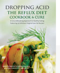 Dropping Acid: The Reflux Diet Cookbook and Cure