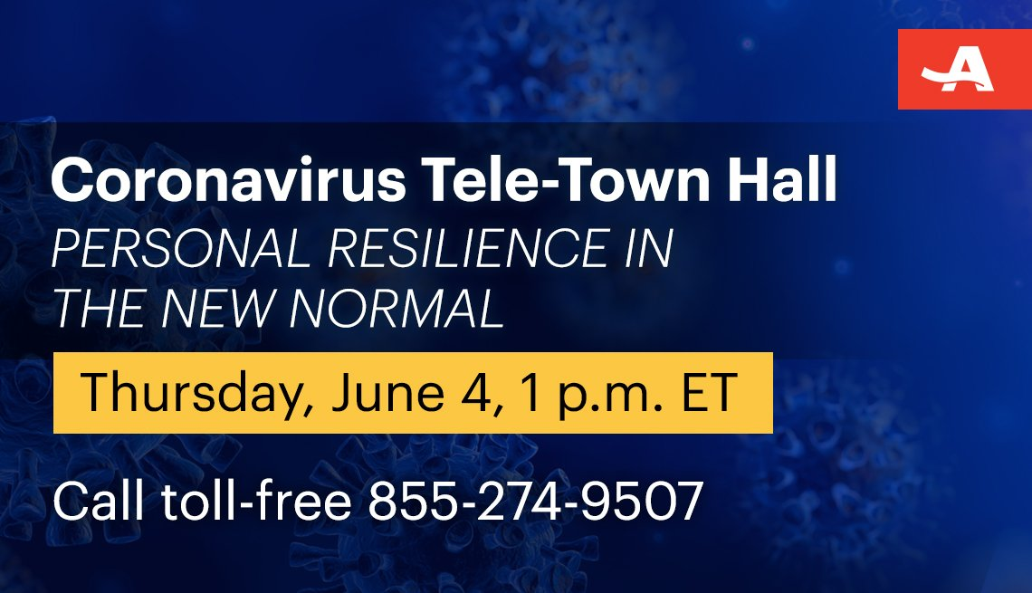 AARP Coronavirus Tele-Town Hall, June 4, 2020 Personal Resilience in The New Normal