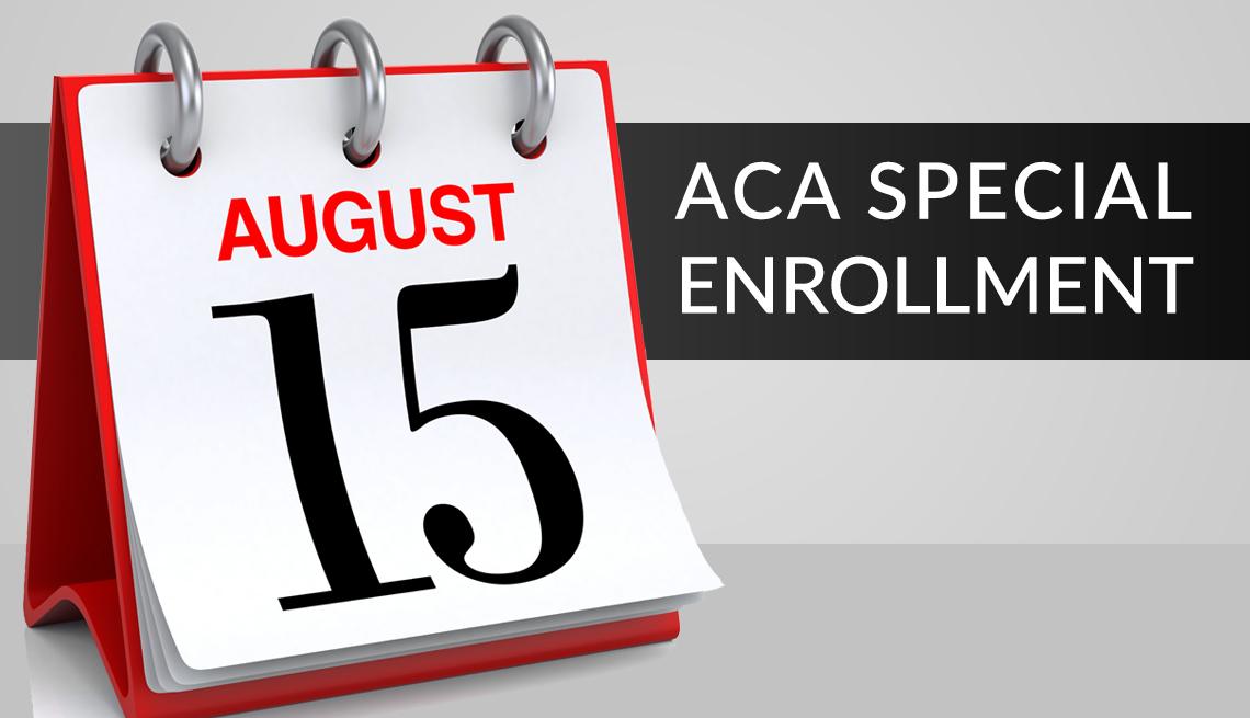 the a c a special enrollment period ends on august fifteenth twenty twenty one
