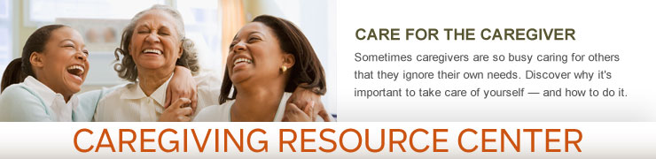 Caregiving Resource Center - CARE FOR THE CAREGIVER - Sometimes caregivers are so busy caring for others that they ignore their own needs. Discover why it's important to take care of yourself — and how to do it.