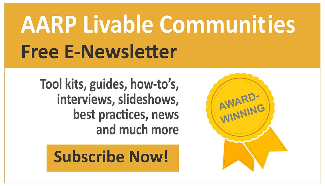 A A R P Liveable Communities Free Newsletter Tool kits, guides, how-to's, interviews, slideshows, best practices, news and much more Subscribe Now