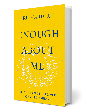 'Enough About Me: The Unexpected Power of Selflessness' by Richard Lui book cover