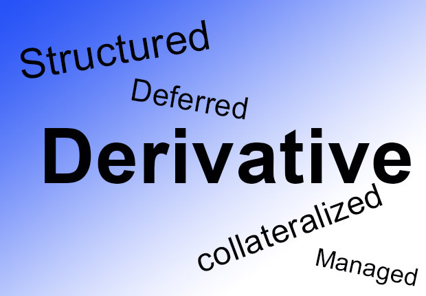 """Financial terms words such as """"structured,"""" """"managed,"""" """"deferred,"""" """"derivative,"""" """"collateralized"""" and even """"guaranteed , Bad Money Moves"""