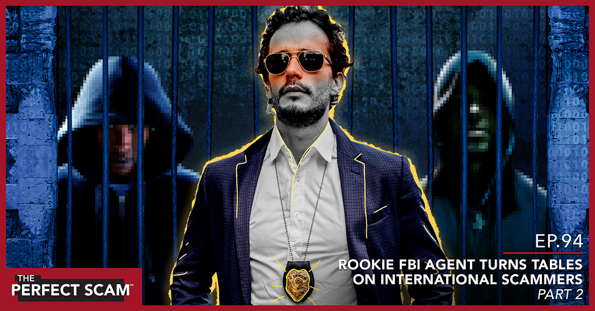 Social graphic - Episode 94 - Rookie FBI Agent Turns Tables on International Scammers - Part 2
