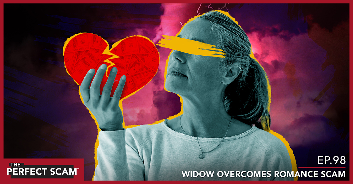 Episode 98 - Widow Overcomes Romance Scam