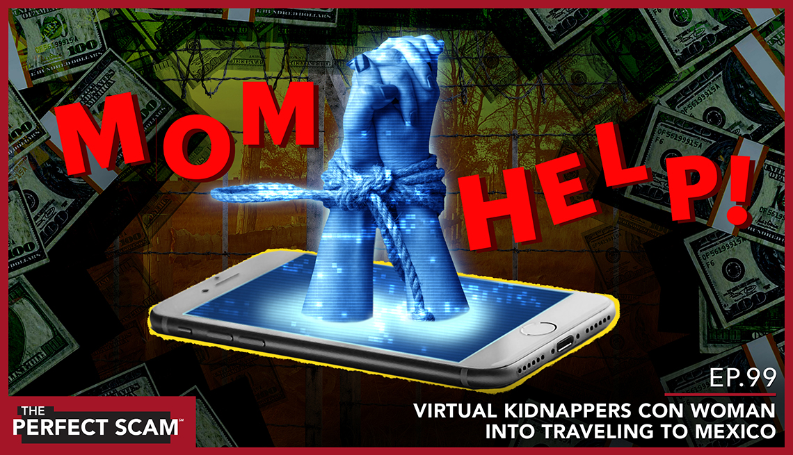 Website graphic - Episode 99 of the Perfect Scam - Virtual Kidnappers Con Woman Into Traveling to Mexico