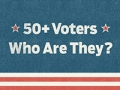 The Power of the 50+ Voter: Who Are They?