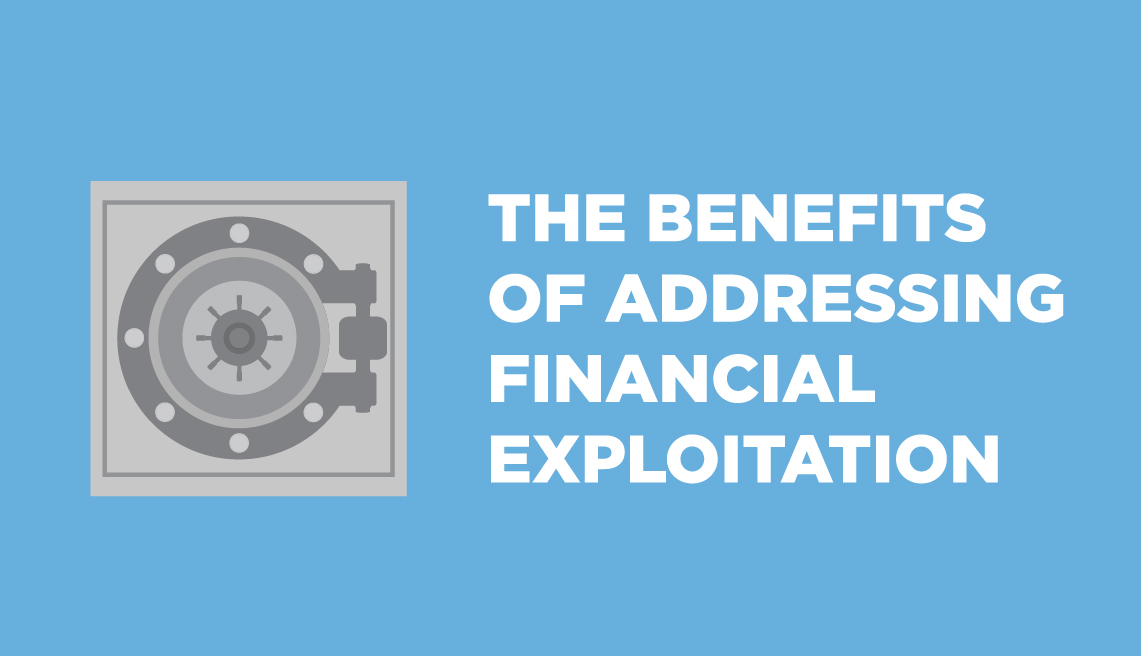 The Benefits of addressing financial exploitation