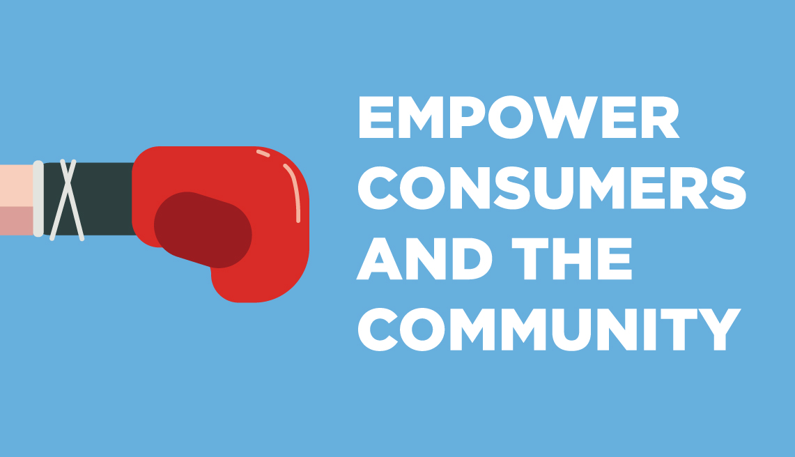Empower consumers and the community