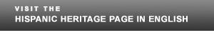 Visit the Hispanic Heritage Page in English